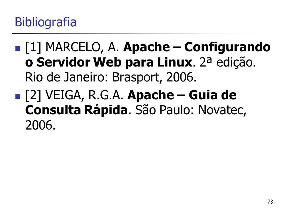 Bibliografia [1] MARCELO, A. Apache – Configurando o Servidor Web para Linux. 2ª edição. Rio de Janeiro: Brasport, 2006.